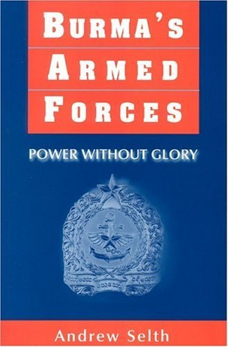 Burma's Armed Forces: Power Without Glory by Andrew Selth (2002-09-01)