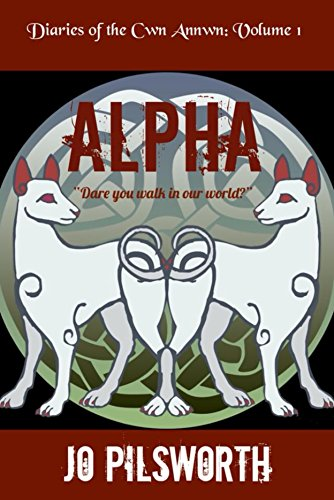 Alpha (The Diaries of the Cwn Annwn Book 1) by [Pilsworth, Jo]