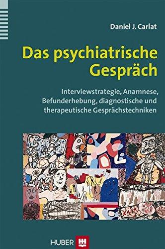 Das psychiatrische Gespräch: Interviewstrategie, Anamnese, Befunderhebung, diagnostische und therapeutische Gesprächstechniken