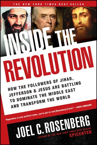 Inside the Revolution: How the Followers of Jihad, Jefferson, and Jesus Are Battling to Dominate the Middle East and Transform the World by Joel C. Rosenberg (2011-03-01)