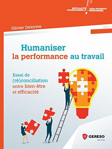Humaniser la performance au travail: Essai de (ré)conciliation entre bien-être et efficacité par Olivier Delorme