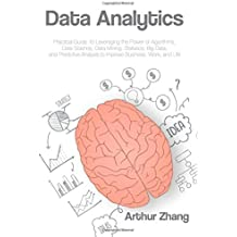 Data Analytics: Practical Guide to Leveraging the Power of Algorithms, Data Science, Data Mining, Statistics, Big Data, and Predictive Analysis to Improve Business, Work, and Life