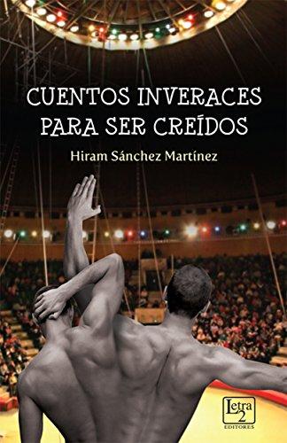 Cuentos Inveraces Para Ser Creídos por Hiram Sánchez Martínez