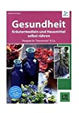 Gesundheit aus dem Thermomix® - Kräutermedizin und Hausmittel RatzFatz gerührt: 60 bewährte Rezepte von der Kräuterexperimentellen (RatzFatz / mixen. rühren. kochen) - Elisabeth Engler