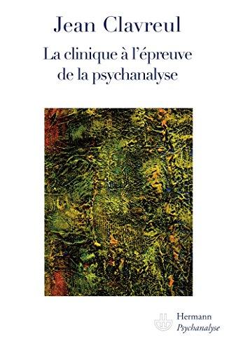 La clinique à l'épreuve de la psychanalyse par Jean Clavreul