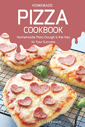 Homemade Pizza Cookbook: Homemade Pizza Dough is the Key to Your Success Chicago Style Pizza