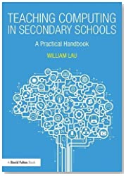 Teaching Computing in Secondary Schools: A Practical Handbook