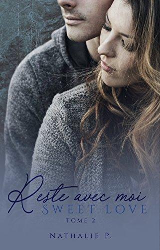 Reste avec moi - Sweet love tome 2 par [P., Nathalie]