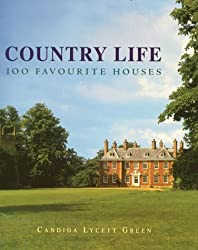 By Candida Lycett Green Country Life's 100 Favourite British Houses (Magazine Tie-in ed) [Hardcover]
