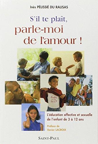 S'il te plaît, parle-moi de l'amour ! : L'éducation affective et sexuelle de l'enfant de 3 à 12 ans par From Saint-Paul Editions Religieuses
