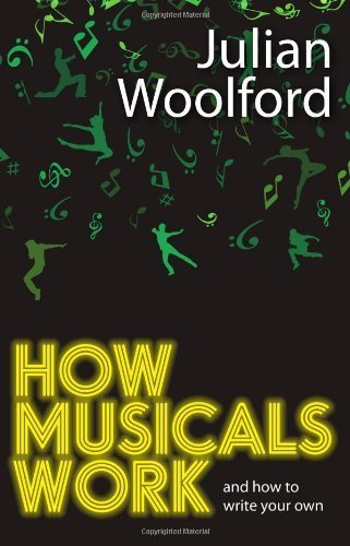 How Musicals Work: And How To Write Your Own (Theatrebook) by Woolford, Julian (2012) Paperback