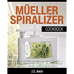 My Mueller Spiral-Ultra Vegetable Spiralizer Cookbook: 101 Recipes to Turn Zucchini i