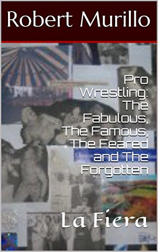 Pro Wrestling: The Fabulous, The Famous, The Feared and The Forgotten: La Fiera (Letter F Series Book 18) (English Edition)
