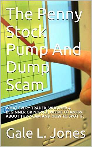 The Penny Stock Pump And Dump Scam: WHAT EVERY TRADER, WHETHER A BEGINNER OR NOVICE, NEEDS TO KNOW ABOUT THIS SCAM AND HOW TO SPOT IT. (English Edition) Penny Pump