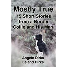Mostly True: 15 Short Stories from a Border Collie and His Man