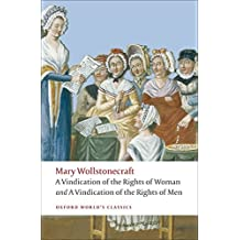 "A Vindication of the Rights of Men; A Vindication of the Rights of Woman; An Historical and Moral View of the French Revolution: WITH ""A Vindication of the Rights of Woman"" (Oxford World's Classics)"