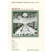 Irish Historic Towns Atlas: Dublin Part II, 1610-1756