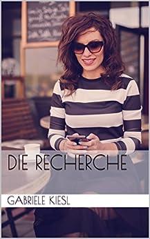 Die Recherche (German Edition) by [Kiesl, Gabriele]