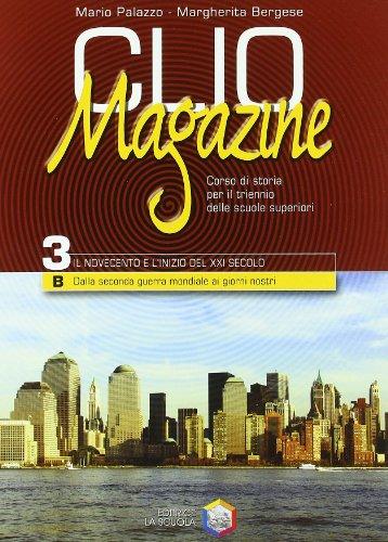 Clio magazine. Modulo 3B: Dalla seconda guerra mondiale ai nostri giorni. Per le Scuole superiori