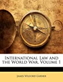 [(International Law and the World War, Volume 1)] [By (author) James Wilford Garner] published on (January, 2010)