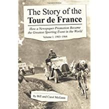The Story of the Tour De France: 1903-1964: How a Newspaper Promotion Became the Greatest Sporting Event in the World