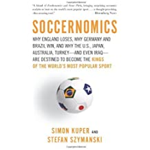 Soccernomics: Why England Loses, Why Germany and Brazil Win, and Why the U.S., Japan, Australia, Turkey--and Even Iraq--Are Destined to Become the Kings of the World's Most Popular Sport by Kuper, Simon, Szymanski, Stefan (2009) Paperback