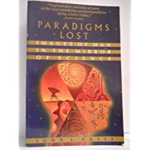 Paradigms Lost: Images of Man in the Mirror of Science by John Casti (1989-01-01)