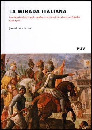 Descargar Libro La mirada italiana: Un relato visual del imperio español en la corte de sus virreyes en Nápoles (1600-1700) (Fora de Col·lecció) de Joan-Lluís Palos