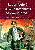 Cover of: Rocambole 2 Le Club des valets de coeur Tome 1   Pierre Alexis Ponson Du Terrail