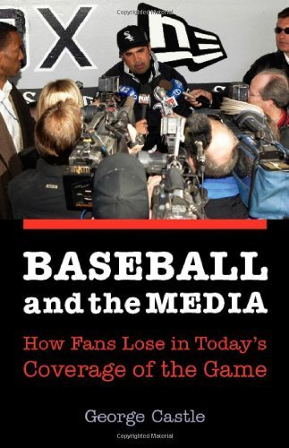 Baseball and the Media: How Fans Lose in Today's Coverage of the Game by Castle, George (2007) Paperback