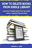 How To Delete Books From Kindle Library: Learn How To Delete Books From Your Kindle Device + Important Tips And Tricks