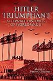 Hitler Triumphant: Alternate Decisions of World War II
