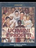 Uomini e profeti. Corso di religione cattolica. Per il triennio