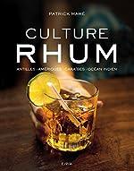 Culture Rhum - Antilles - Amériques - Caraïbes - Océan Indien de Patrick Mahé