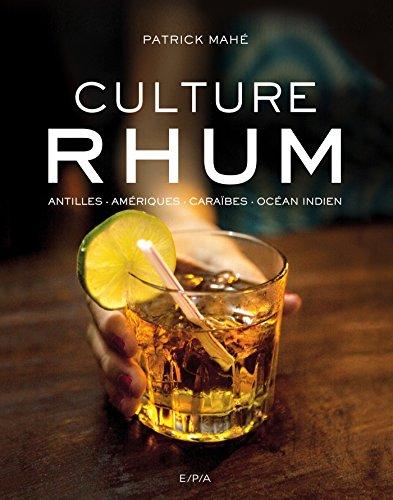 Culture Rhum: Antilles - Amériques - Caraïbes - Océan Indien par Patrick Mahé