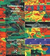 [(Technopoles of the World: The Making of 21st Century Industrial Complexes)] [Author: Manuel Castells] published on (April, 1994)
