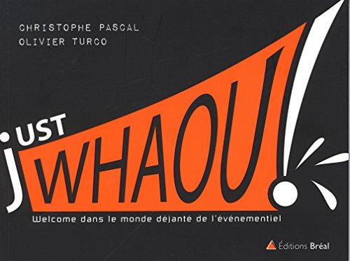 Just Whaou ! Welcome dans le monde déjanté de l'événementiel par Olivier Turco