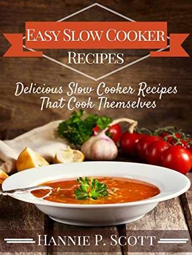 free kindle book Easy Slow Cooker Recipes (Slow Cooker Cookbook): Delicious Slow Cooker Recipes That Cook Themselves (Slow Cooker Recipe Books)