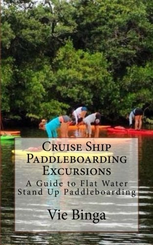 Cruise Ship Paddleboarding Excursions: A Guide to Flat Water Stand Up Paddleboarding