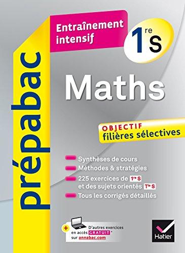 Maths 1re S - Prépabac Entraînement intensif : objectif filières sélectives 1re S