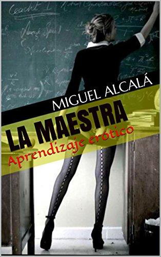 La maestra: Aprendizaje erótico por Miguel Alcalá