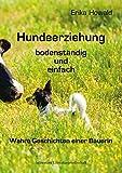 Hundeerziehung bodenständig und einfach. Wahre Geschichten einer Bäuerin