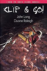 How to Climb(TM): Clip and Go! (How To Climb Series) by John Long (1994-01-01)