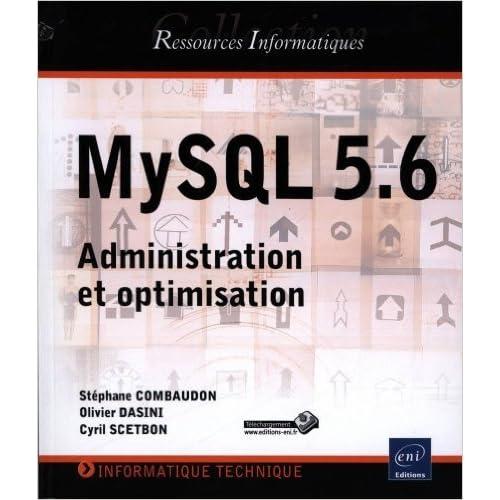 MySQL 5.6 - Administration et optimisation de Stéphane COMBAUDON ,Cyril SCETBON Olivier DASINI ( 13 février 2013 )