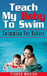 Teach My Baby To Swim: Swimming For Babies