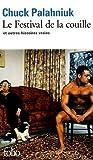 Le Festival de la couille et autres histoires vraies de Palahniuk.Chuck (2009) Broché