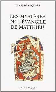 Les mystères de l'Évangile de Matthieu par Henri Blanquart