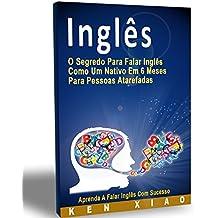 Inglês: O Segredo Para Falar Inglês Como Um Nativo Em 6 Meses Para Pessoas Atarefadas (Portuguese Edition)