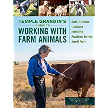 Temple Grandin's Guide to Working with Farm Animals: Safe, Humane Livestock Handling Practices for the Small Farm (English Edition)