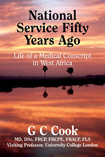 National Service Fifty Years Ago: Life Of A Medical Conscript In West Africa por Professor G C Cook epub